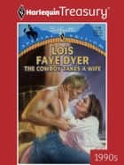 The Cowboy Takes A Wife ebook by Lois Faye Dyer