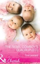 The Rebel Cowboy's Quadruplets (Mills & Boon Cherish) (Bridesmaids Creek, Book 1) ebook by Tina Leonard