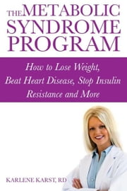 The Metabolic Syndrome Program: How to Lose Weight, Beat Heart Disease, Stop Insulin Resistance and More ebook by Karst, Karlene