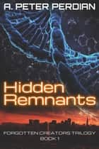 Hidden Remnants ebook by A. Peter Perdian
