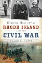 Hidden History of Rhode Island and the Civil War ebook by