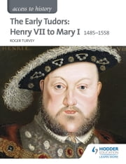 Access to History: The Early Tudors: Henry VII to Mary I 1485-1558 ebook by Roger Turvey