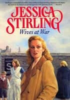Wives at War eBook by Jessica Stirling