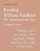 Reading William Faulkner: The Sound and the Fury ebook by Michael Cotsell