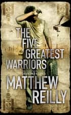The Five Greatest Warriors ebook by Matthew Reilly