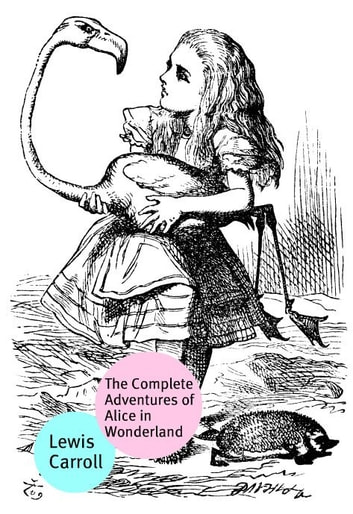 The Complete Adventures Of Alice In Wonderland ebook by Carroll Lewis