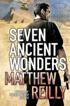 Seven Ancient Wonders ebook by Matthew Reilly