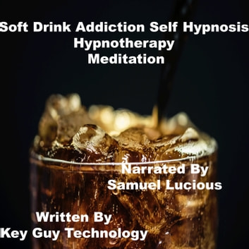 Soft Drink Addiction Self Hypnosis Hypnotherapy Meditation audiobook by Key Guy Technology