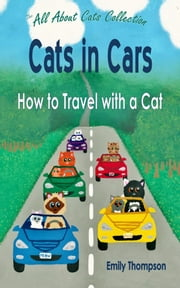 Cats in Cars: How to Travel with a Cat ebook by Emily Thompson