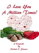 I Love You A Million times ebook by Michael Stevens