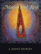 Motion and Rest ebook by J. Hayes Hurley