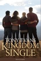 Kingdom Single - Living Complete and Fully Free ebook by Tony Evans