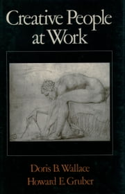 Creative People at Work - Twelve Cognitive Case Studies ebook by Doris B. Wallace,Howard E. Gruber