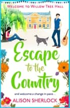 Escape to the Country - A perfect feel-good summer read to escape with... ebook by Alison Sherlock