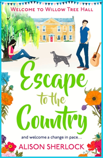 Escape to the Country - A perfect feel-good read to escape with... ebook by Alison Sherlock