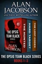 The OPSIG Team Black Series Books 1–3 - The Hunted, Hard Target, and The Lost Codex ebook by Alan Jacobson