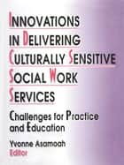 Innovations in Delivering Culturally Sensitive Social Work Services ebook by Yvonne Asamoah