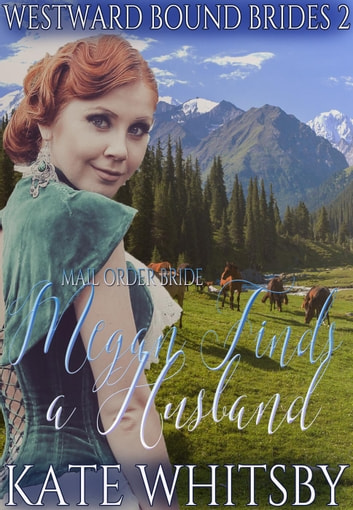 Mail Order Bride - Megan Finds a Husband - Westward Bound Brides, #2 ebook by Kate Whitsby