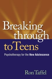 Breaking Through to Teens - A New Psychotherapy for the New Adolescence ebook by Ron Taffel, PhD