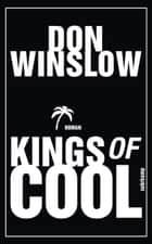 Kings of Cool - Roman ebook by Don Winslow, Conny Lösch