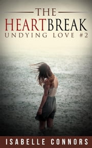 The Heartbreak - Undying Love, #2 ebook by Isabelle Connors