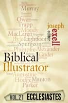 The Biblical Illustrator - Vol. 21 - Pastoral Commentary on Ecclesiastes ebook by Joseph Exell, Charles Spurgeon, Alexander Maclaren,...