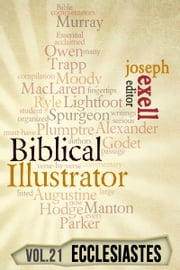 The Biblical Illustrator - Vol. 21 - Pastoral Commentary on Ecclesiastes ebook by Joseph Exell,Charles Spurgeon,Alexander Maclaren,Henry Ward Beecher