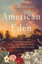 American Eden: David Hosack, Botany, and Medicine in the Garden of the Early Republic ebook by Victoria Johnson