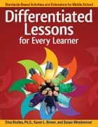 Differentiated Lessons for Every Learner - Standards-Based Activities and Extensions for Middle School ebook by Dina Brulles, Karen Brown, Susan Winebrenner