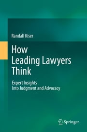 How Leading Lawyers Think - Expert Insights Into Judgment and Advocacy ebook by Randall Kiser