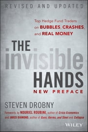 The Invisible Hands - Top Hedge Fund Traders on Bubbles, Crashes, and Real Money ebook by Steven Drobny,Nouriel Roubini,Jared Diamond