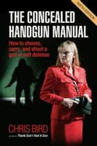 The Concealed Handgun Manual ebook by Chris Bird
