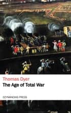 The Age of Total War ebook by Thomas Dyer