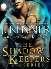 The Shadow Keepers Series 6-Book Bundle - When Blood Calls, When Pleasure Rules, When Wicked Craves, Shadow Keepers: Midnight, When Passion Lies, When Darkness Hungers, When Temptation Burns ebook by J. Kenner, J.K. Beck