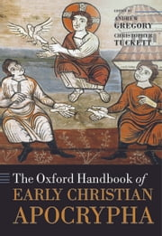 The Oxford Handbook of Early Christian Apocrypha ebook by Andrew Gregory,Christopher Tuckett,Tobias Nicklas,Verheyden