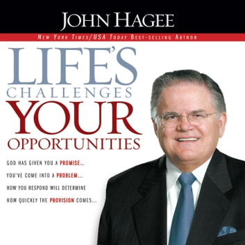 Life's Challenges, Your Opportunities audiobook by John Hagee
