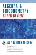 Algebra & Trigonometry Super Review - 2nd Ed. ebook by