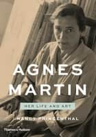 Agnes Martin: Her Life and Art ebook by Nancy Princenthal