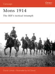 Mons 1914 - The BEF's Tactical Triumph ebook by David Lomas,Ed Dovey
