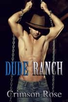 Dude Ranch ebook by Crimson Rose