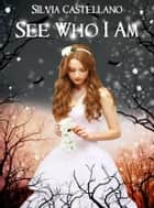 See Who I Am ebook by Silvia Castellano