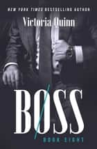 Boss Book Eight - Boss, #8 ebook by Victoria Quinn