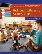 School Library Storytime: Just the Basics ebook by Brenda S. Copeland,Patricia A. Messner