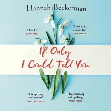 If Only I Could Tell You - The hopeful, heartbreaking story of family secrets you need to read in 2020 audiobook by Hannah Beckerman
