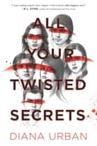 All Your Twisted Secrets ebook by Diana Urban