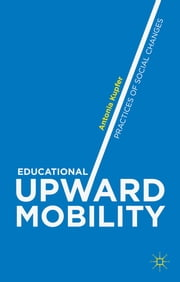 Educational Upward Mobility - Practices of Social Changes ebook by Prof Antonia Kupfer