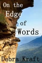 On the Edge of Words ebook by Debra Kraft