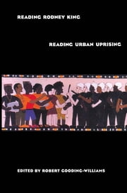 Reading Rodney King/Reading Urban Uprising ebook by Robert Gooding-Williams