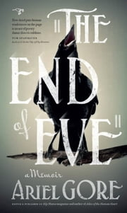 The End of Eve - A Memoir ebook by Ariel Gore