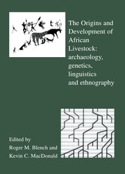 The Origins and Development of African Livestock - Archaeology, Genetics, Linguistics and Ethnography ebook by Roger Blench,Kevin MacDonald